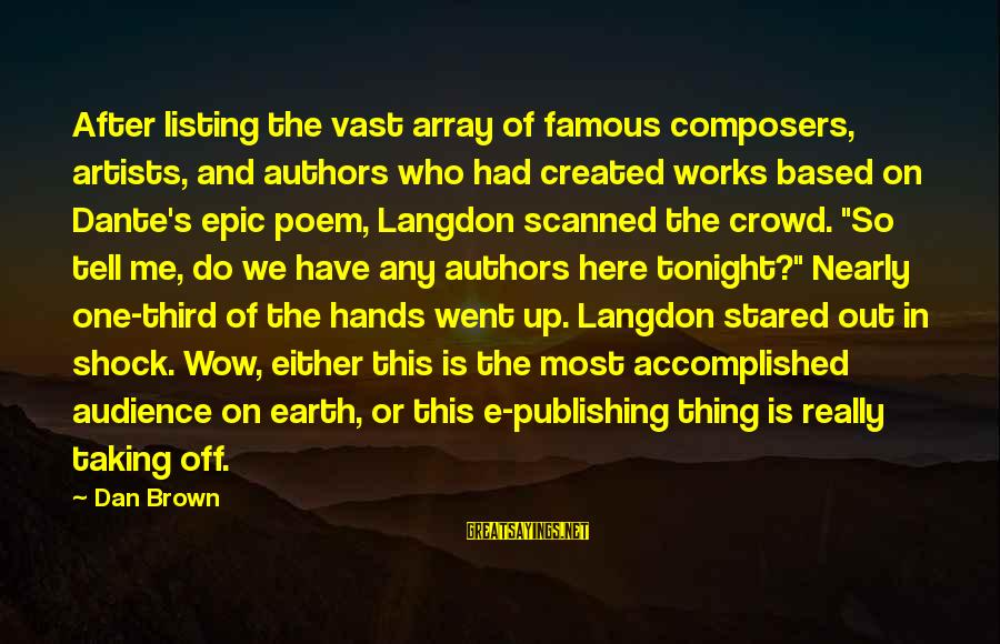 Famous Thing Sayings By Dan Brown: After listing the vast array of famous composers, artists, and authors who had created works