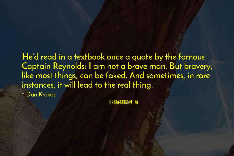 Famous Thing Sayings By Dan Krokos: He'd read in a textbook once a quote by the famous Captain Reynolds: I am