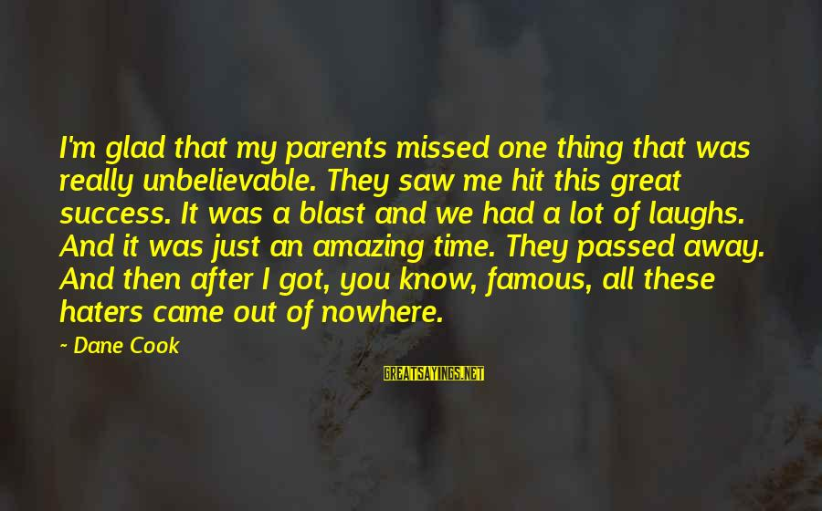 Famous Thing Sayings By Dane Cook: I'm glad that my parents missed one thing that was really unbelievable. They saw me