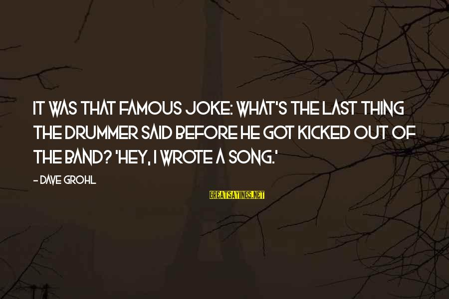 Famous Thing Sayings By Dave Grohl: It was that famous joke: What's the last thing the drummer said before he got