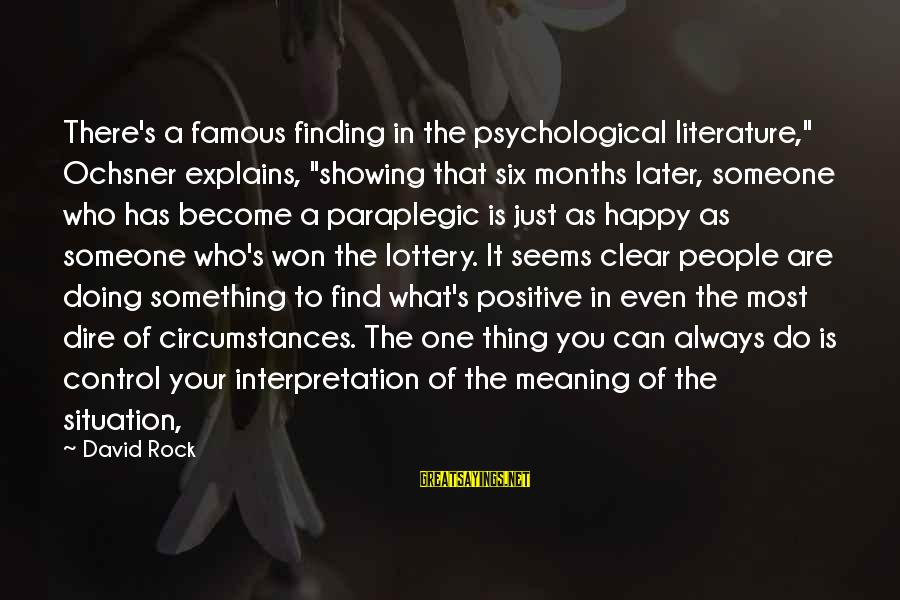 """Famous Thing Sayings By David Rock: There's a famous finding in the psychological literature,"""" Ochsner explains, """"showing that six months later,"""