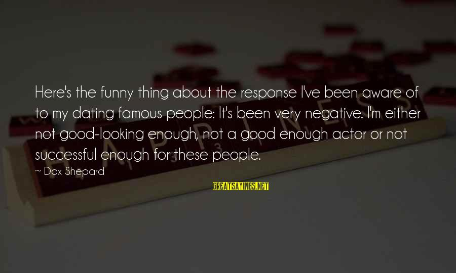 Famous Thing Sayings By Dax Shepard: Here's the funny thing about the response I've been aware of to my dating famous