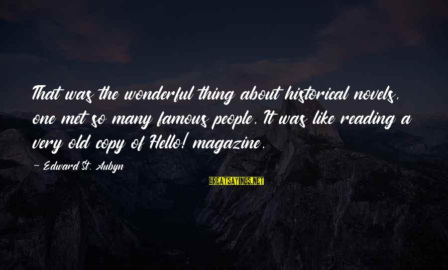 Famous Thing Sayings By Edward St. Aubyn: That was the wonderful thing about historical novels, one met so many famous people. It