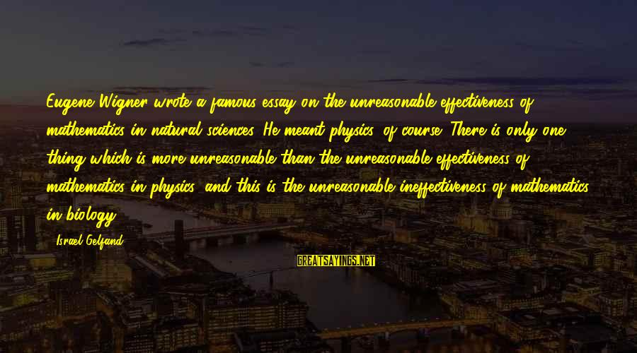 Famous Thing Sayings By Israel Gelfand: Eugene Wigner wrote a famous essay on the unreasonable effectiveness of mathematics in natural sciences.