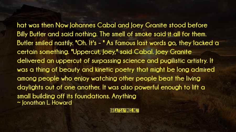 Famous Thing Sayings By Jonathan L. Howard: hat was then Now Johannes Cabal and Joey Granite stood before Billy Butler and said