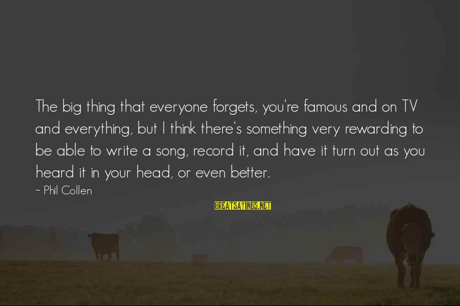 Famous Thing Sayings By Phil Collen: The big thing that everyone forgets, you're famous and on TV and everything, but I