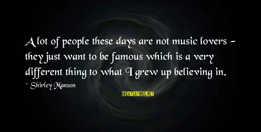 Famous Thing Sayings By Shirley Manson: A lot of people these days are not music lovers - they just want to