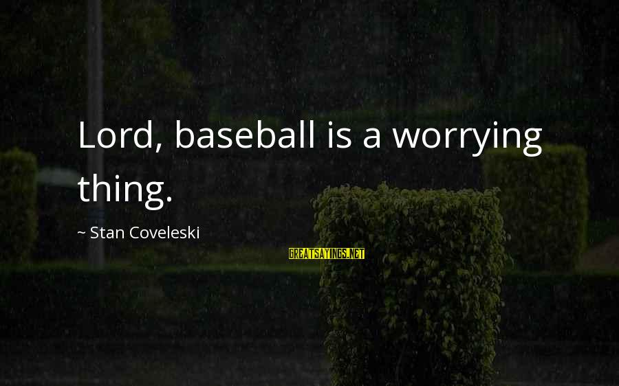 Famous Thing Sayings By Stan Coveleski: Lord, baseball is a worrying thing.