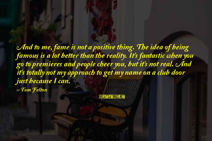 Famous Thing Sayings By Tom Felton: And to me, fame is not a positive thing. The idea of being famous is