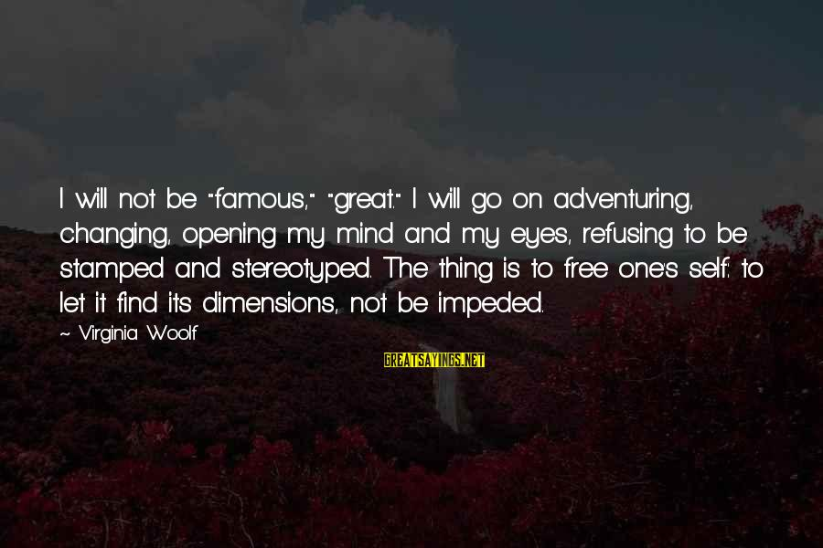 """Famous Thing Sayings By Virginia Woolf: I will not be """"famous,"""" """"great."""" I will go on adventuring, changing, opening my mind"""