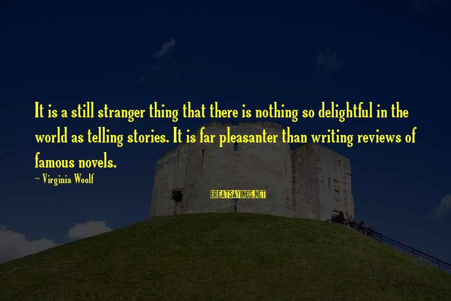 Famous Thing Sayings By Virginia Woolf: It is a still stranger thing that there is nothing so delightful in the world