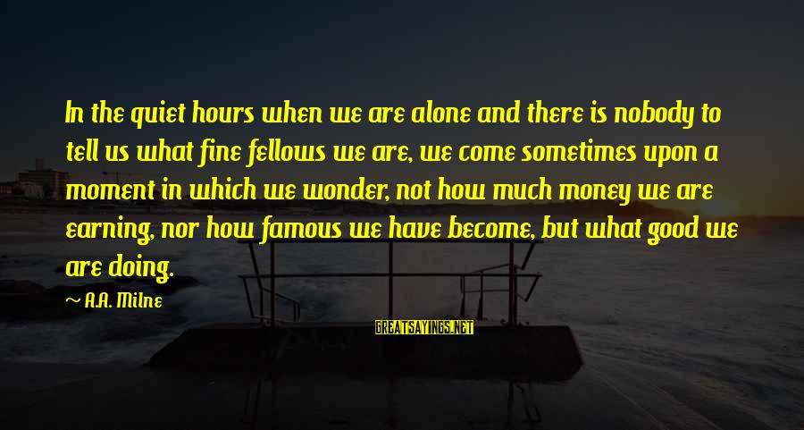 Famous Us Sayings By A.A. Milne: In the quiet hours when we are alone and there is nobody to tell us