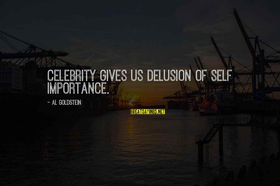 Famous Us Sayings By Al Goldstein: Celebrity gives us delusion of self importance.