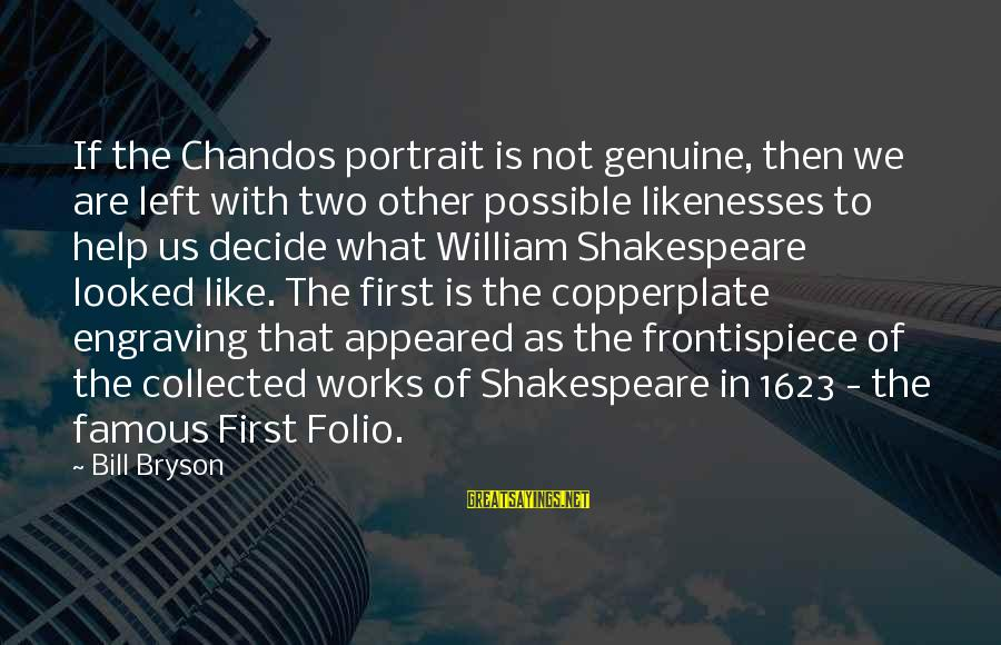 Famous Us Sayings By Bill Bryson: If the Chandos portrait is not genuine, then we are left with two other possible