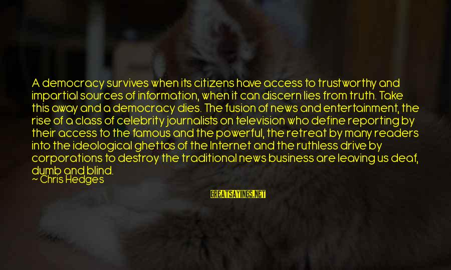 Famous Us Sayings By Chris Hedges: A democracy survives when its citizens have access to trustworthy and impartial sources of information,