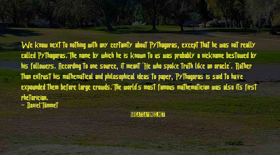 Famous Us Sayings By Daniel Tammet: We know next to nothing with any certainty about Pythagoras, except that he was not