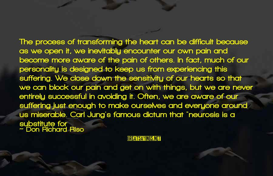 Famous Us Sayings By Don Richard Riso: The process of transforming the heart can be difficult because as we open it, we