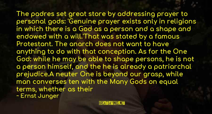 Famous Us Sayings By Ernst Junger: The padres set great store by addressing prayer to personal gods: 'Genuine prayer exists only