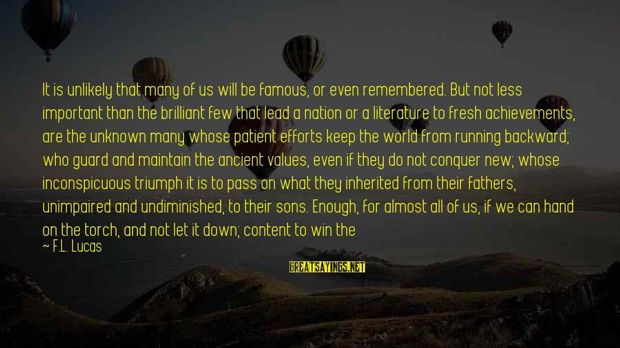Famous Us Sayings By F.L. Lucas: It is unlikely that many of us will be famous, or even remembered. But not