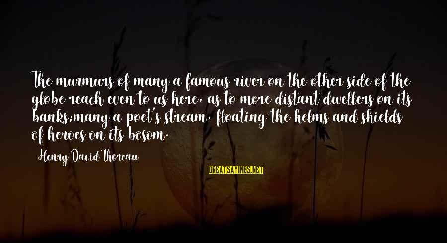 Famous Us Sayings By Henry David Thoreau: The murmurs of many a famous river on the other side of the globe reach