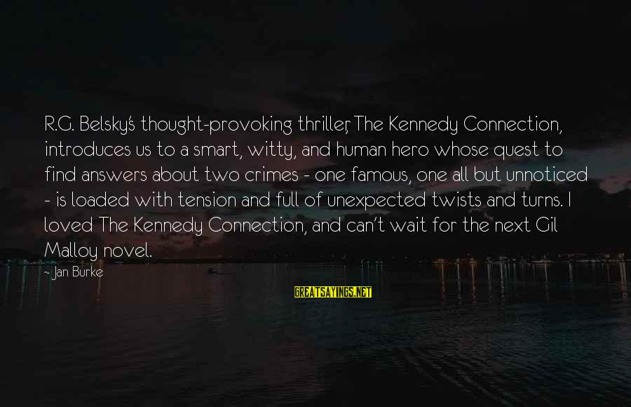 Famous Us Sayings By Jan Burke: R.G. Belsky's thought-provoking thriller, The Kennedy Connection, introduces us to a smart, witty, and human