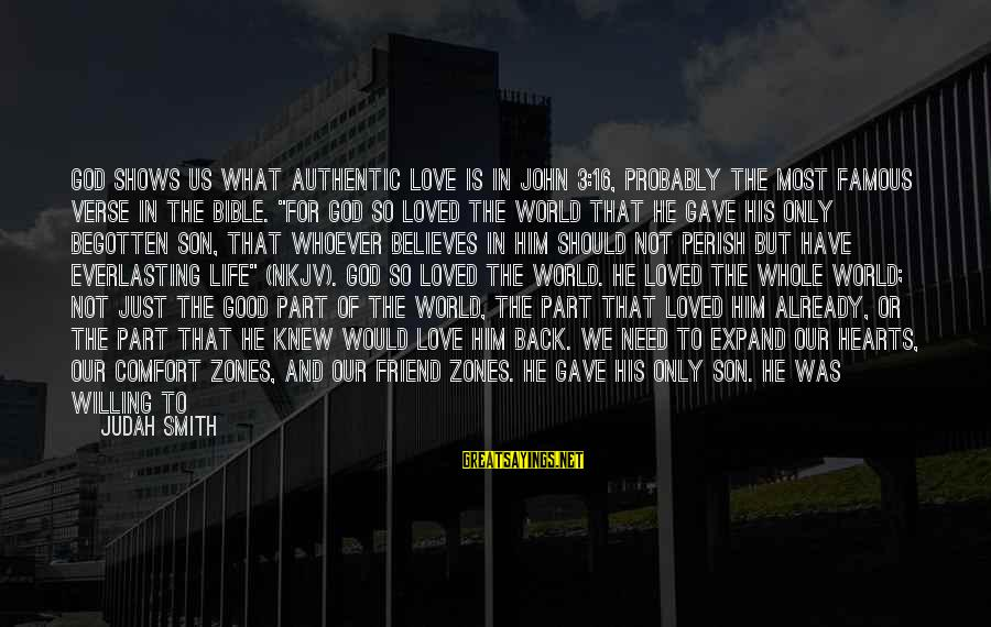 Famous Us Sayings By Judah Smith: God shows us what authentic love is in John 3:16, probably the most famous verse