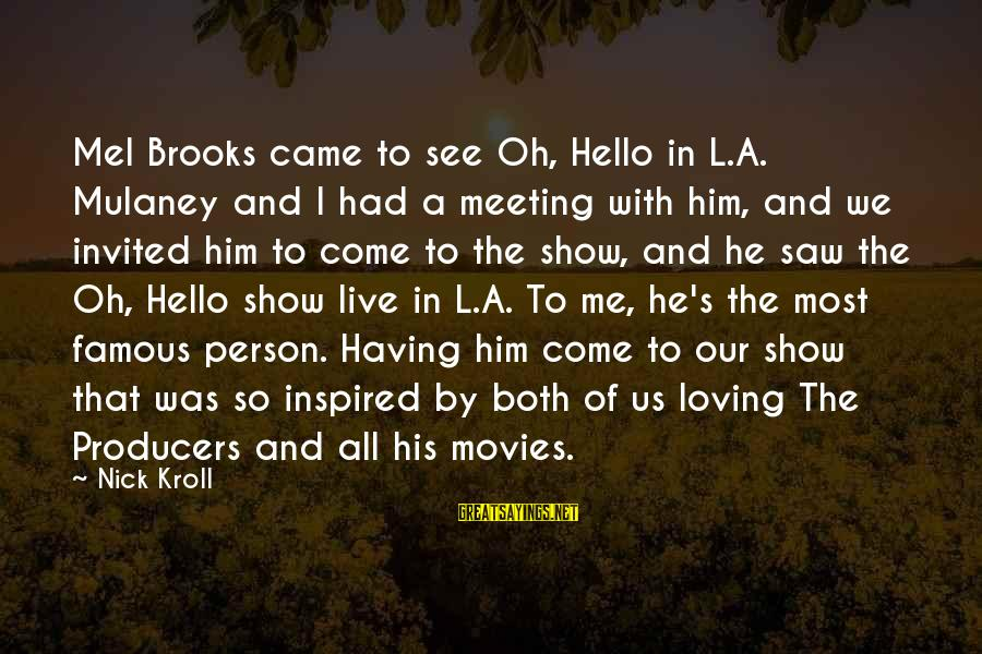 Famous Us Sayings By Nick Kroll: Mel Brooks came to see Oh, Hello in L.A. Mulaney and I had a meeting