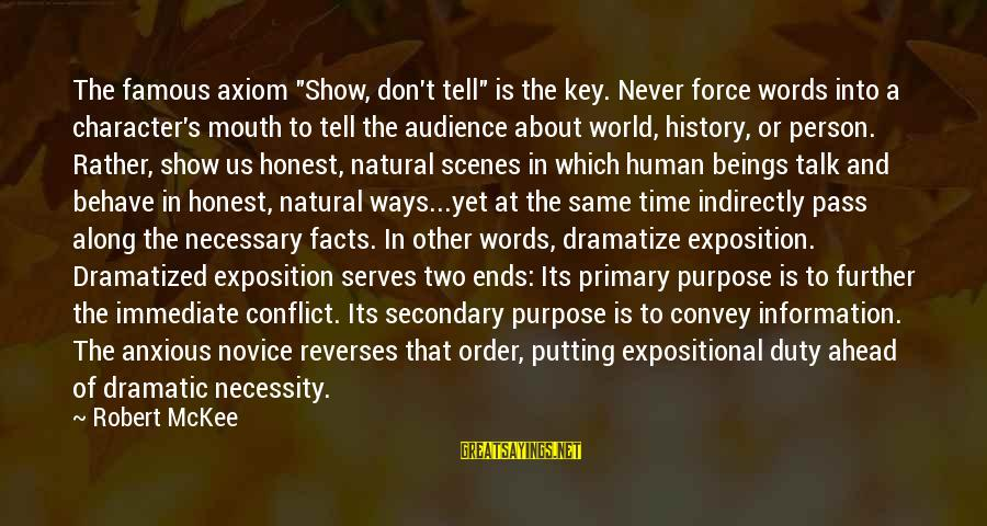 """Famous Us Sayings By Robert McKee: The famous axiom """"Show, don't tell"""" is the key. Never force words into a character's"""