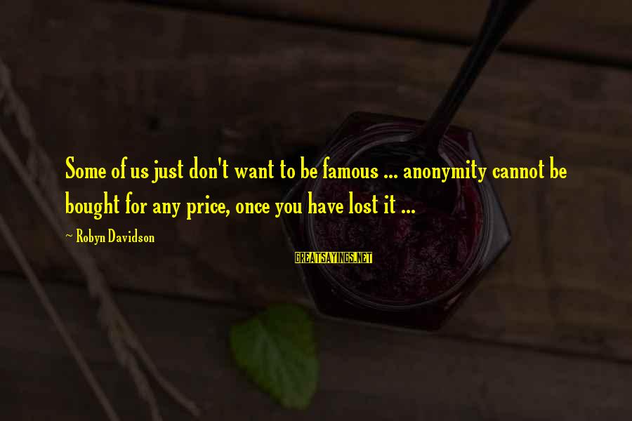 Famous Us Sayings By Robyn Davidson: Some of us just don't want to be famous ... anonymity cannot be bought for