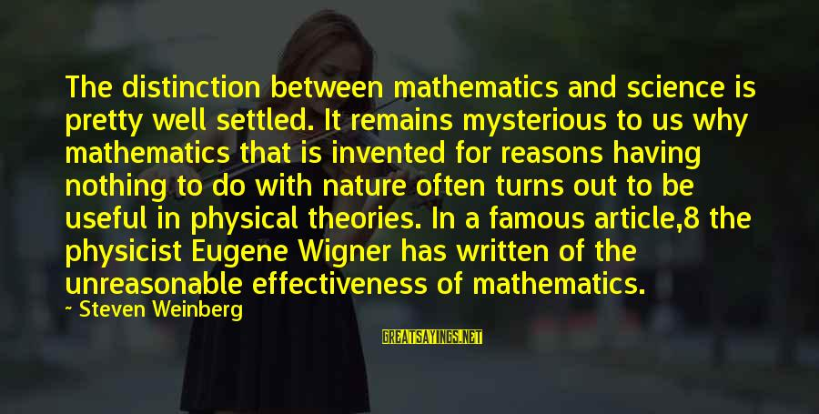 Famous Us Sayings By Steven Weinberg: The distinction between mathematics and science is pretty well settled. It remains mysterious to us