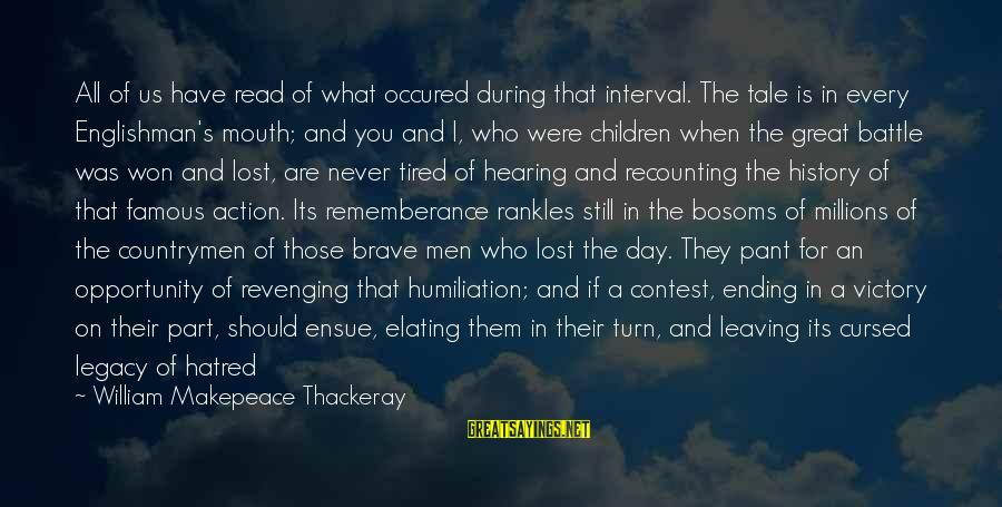 Famous Us Sayings By William Makepeace Thackeray: All of us have read of what occured during that interval. The tale is in