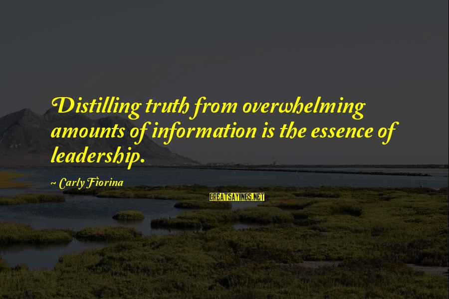 Famous Walter Sisulu Sayings By Carly Fiorina: Distilling truth from overwhelming amounts of information is the essence of leadership.