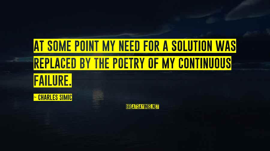 Famous Walter Sisulu Sayings By Charles Simic: At some point my need for a solution was replaced by the poetry of my
