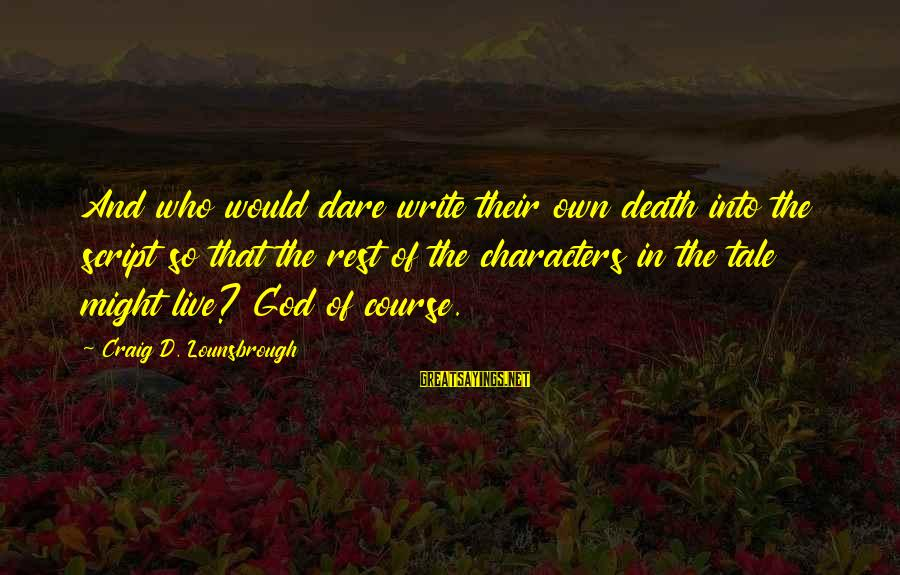 Famous Walter Sisulu Sayings By Craig D. Lounsbrough: And who would dare write their own death into the script so that the rest