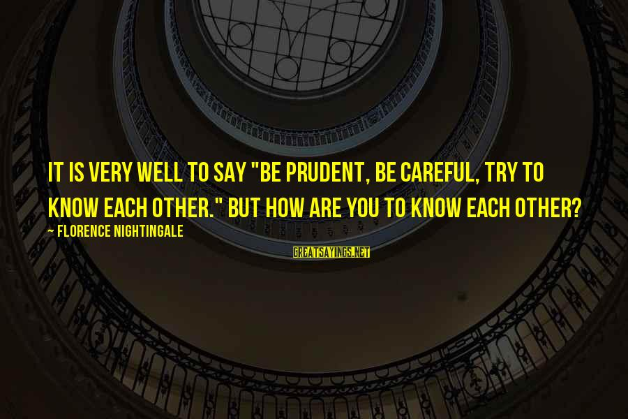 """Famous Walter Sisulu Sayings By Florence Nightingale: It is very well to say """"be prudent, be careful, try to know each other."""""""
