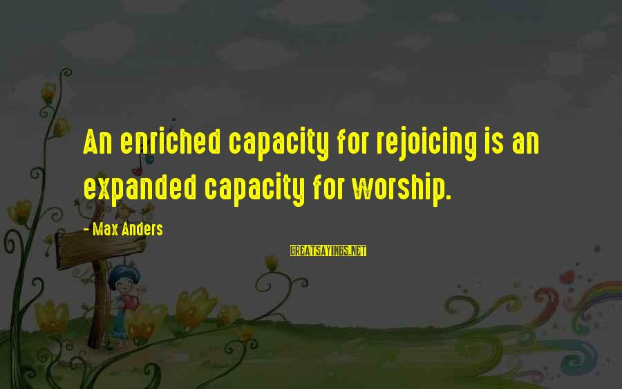 Famous Walter Sisulu Sayings By Max Anders: An enriched capacity for rejoicing is an expanded capacity for worship.