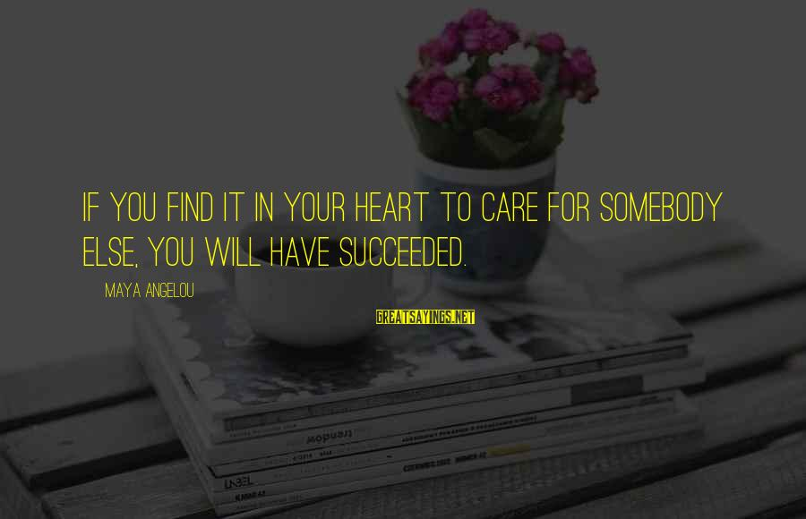 Famous Walter Sisulu Sayings By Maya Angelou: If you find it in your heart to care for somebody else, you will have