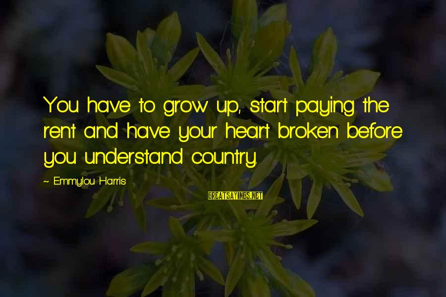 Famous Wedding Receptions Sayings By Emmylou Harris: You have to grow up, start paying the rent and have your heart broken before