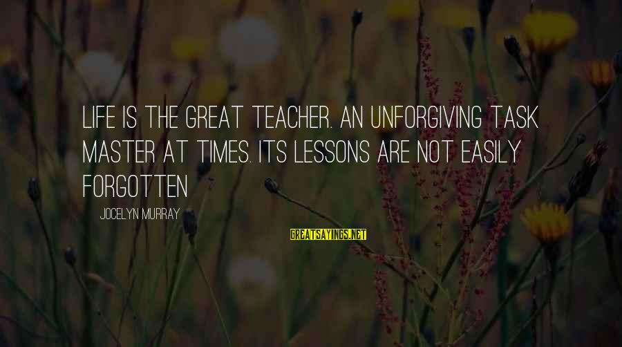 Famous Wedding Receptions Sayings By Jocelyn Murray: Life is the great teacher. An unforgiving task master at times. Its lessons are not