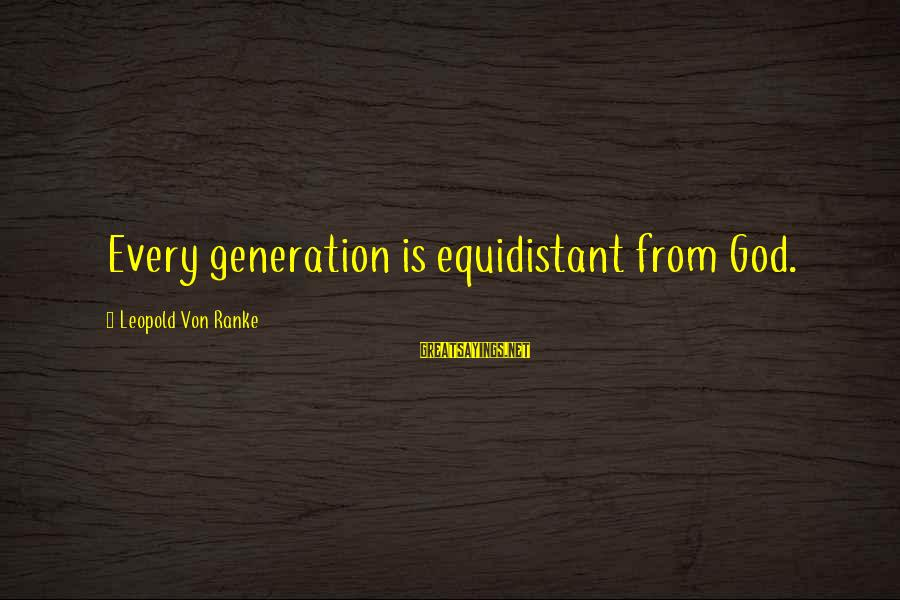 Famous Wedding Receptions Sayings By Leopold Von Ranke: Every generation is equidistant from God.