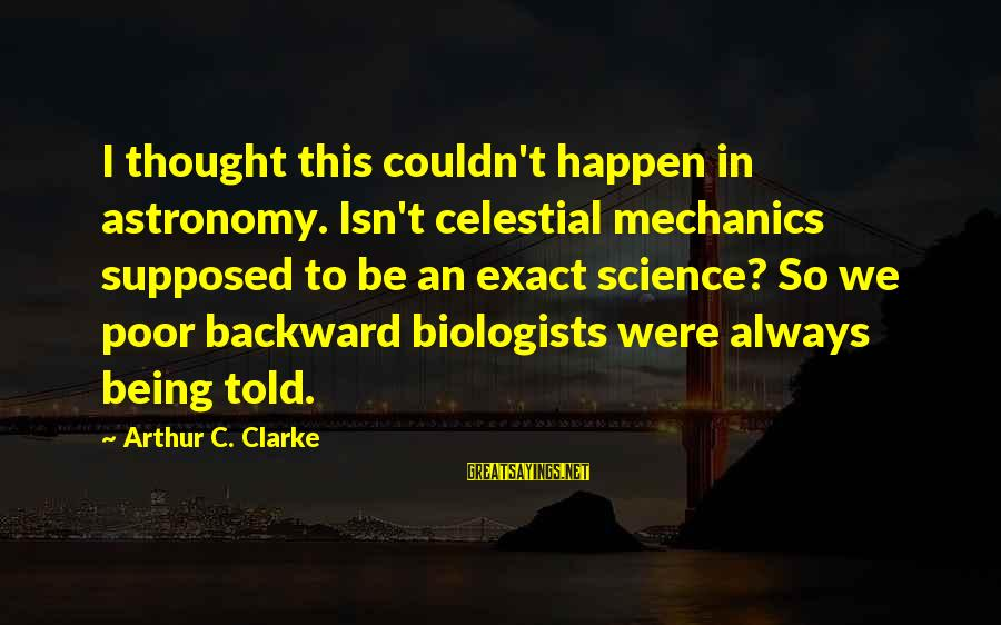 Fanny Cradock Sayings By Arthur C. Clarke: I thought this couldn't happen in astronomy. Isn't celestial mechanics supposed to be an exact
