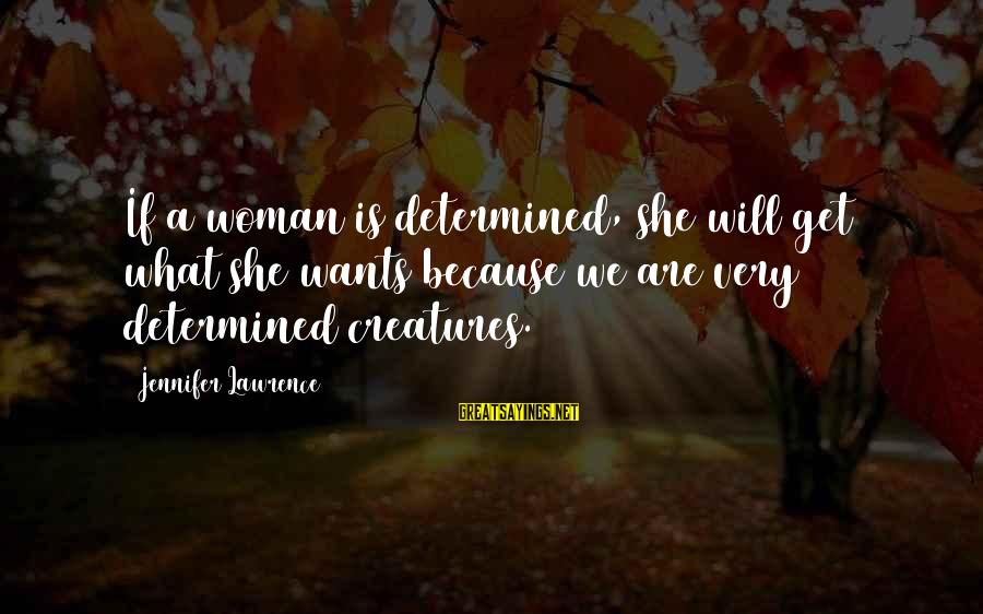 Fanny Cradock Sayings By Jennifer Lawrence: If a woman is determined, she will get what she wants because we are very