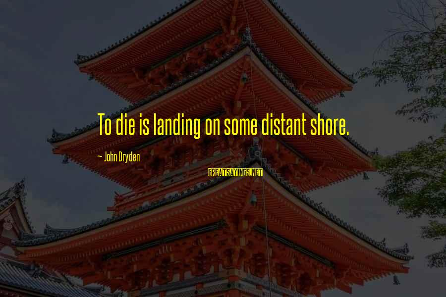 Fanny Cradock Sayings By John Dryden: To die is landing on some distant shore.