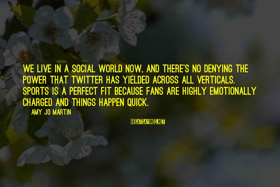 Fans In Sports Sayings By Amy Jo Martin: We live in a social world now, and there's no denying the power that Twitter