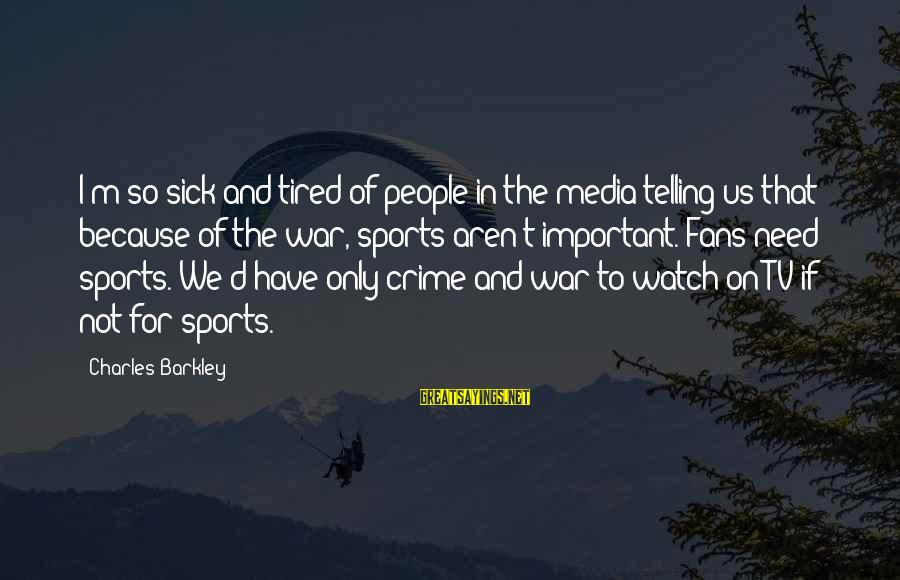 Fans In Sports Sayings By Charles Barkley: I'm so sick and tired of people in the media telling us that because of
