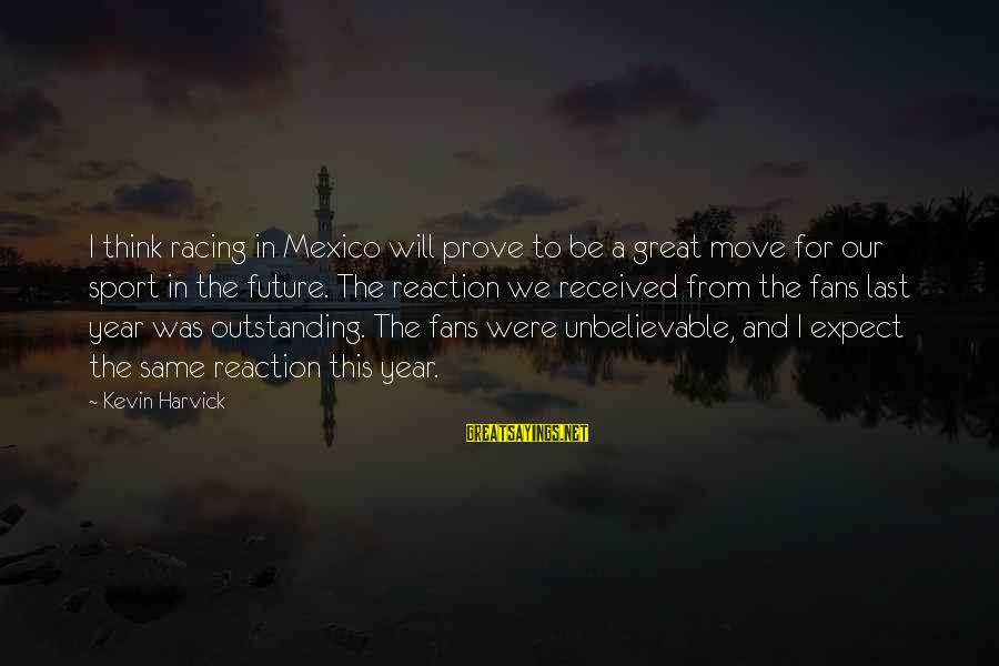 Fans In Sports Sayings By Kevin Harvick: I think racing in Mexico will prove to be a great move for our sport