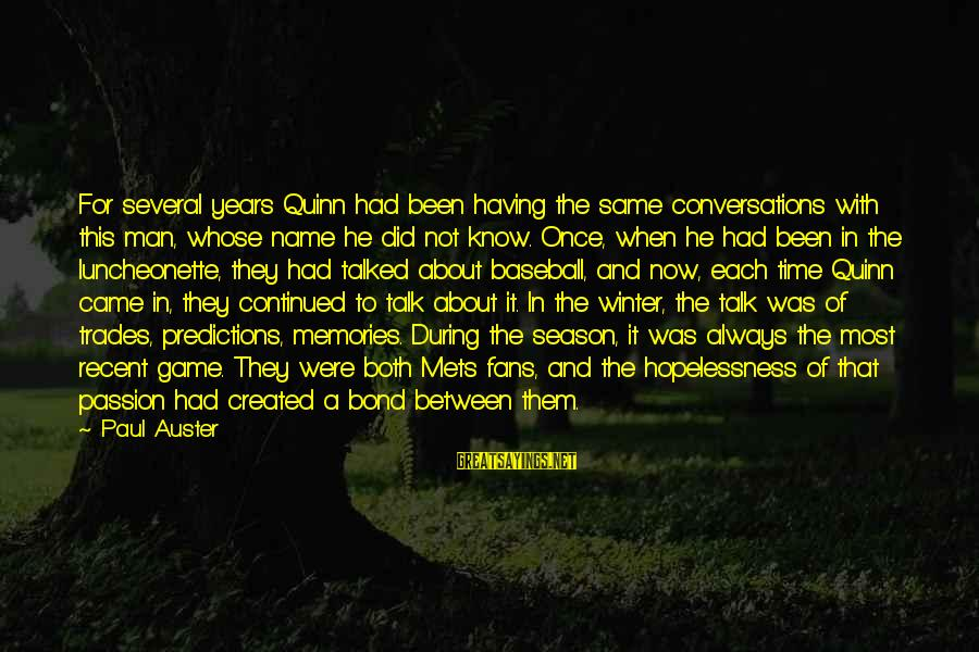 Fans In Sports Sayings By Paul Auster: For several years Quinn had been having the same conversations with this man, whose name