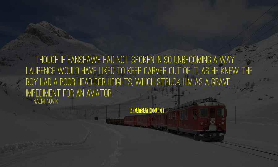 Fanshawe Sayings By Naomi Novik: . . . though if Fanshawe had not spoken in so unbecoming a way, Laurence