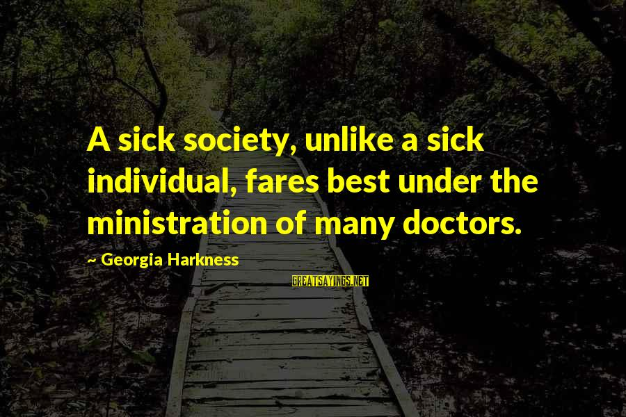 Fares Sayings By Georgia Harkness: A sick society, unlike a sick individual, fares best under the ministration of many doctors.