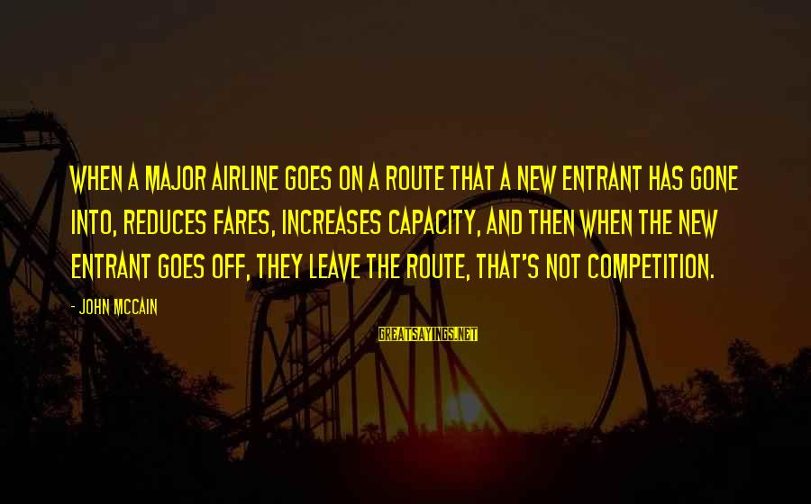 Fares Sayings By John McCain: When a major airline goes on a route that a new entrant has gone into,